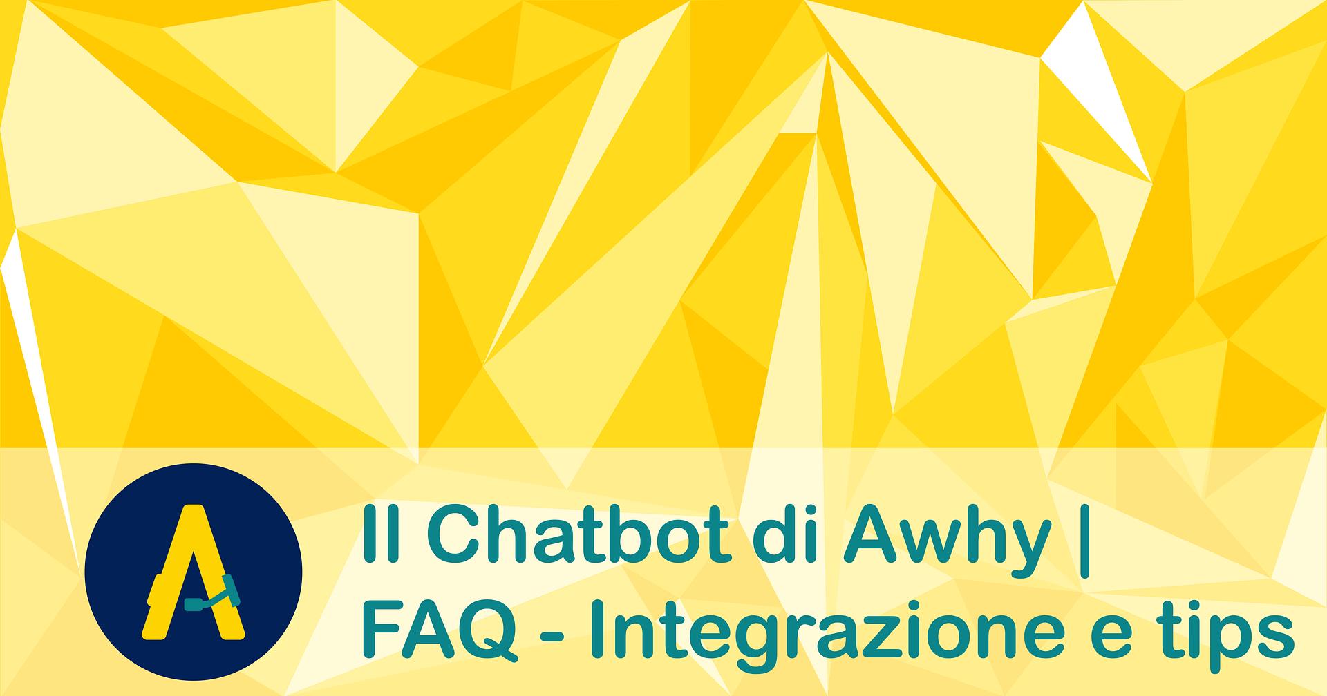 Il Chatbot di Awhy | FAQ – Guida all'integrazione e pratici tips